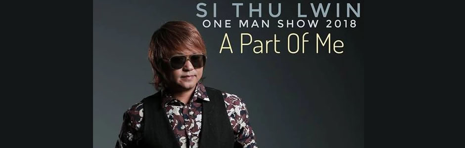 "Si Thu Lwin One Man Show ""A PART OF ME"""